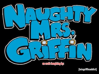 [loisgriffinaddict] Naughty Mrs. Griffin: Chapter 1 [REBOOT]